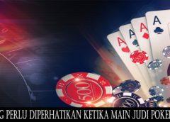 Hal Yang Perlu Diperhatikan Ketika Main judi Poker Online