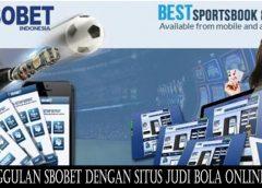 Keunggulan Sbobet Dengan Situs Judi Bola Online Lain
