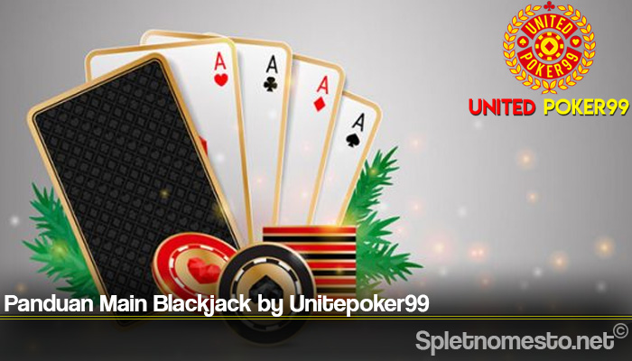 Panduan Main Blackjack by Unitepoker99
