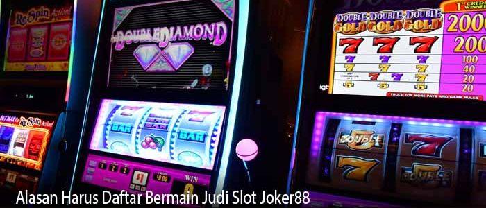 Alasan Harus Daftar Bermain Judi Slot Joker88