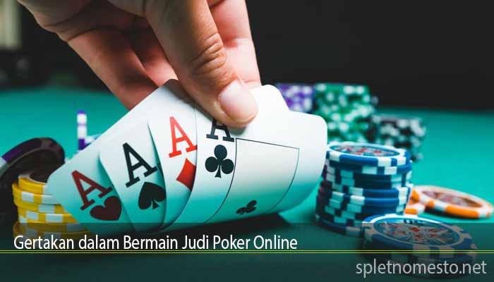 Gertakan dalam Bermain Judi Poker Online