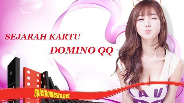 Kisah Sejarah Kartu Domino QQ