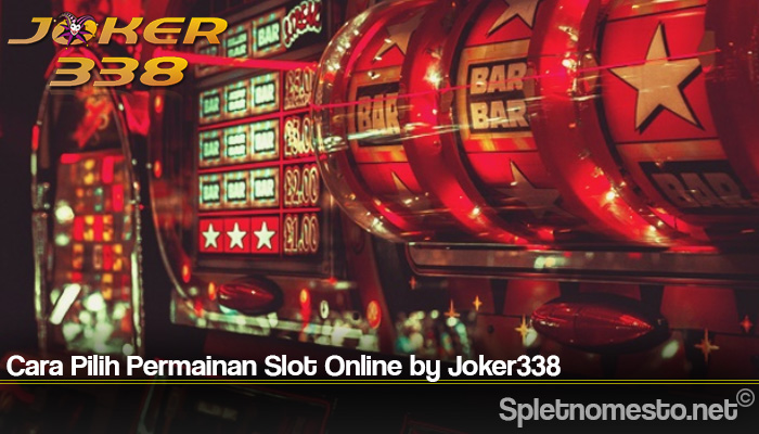 Cara Pilih Permainan Slot Online by Joker338