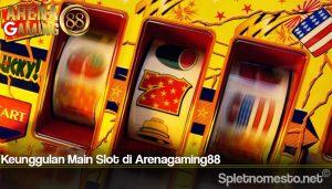 Keunggulan Main Slot di Arenagaming88