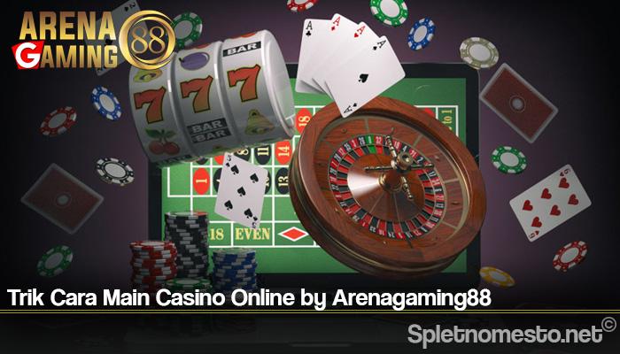 Trik Cara Main Casino Online by Arenagaming88